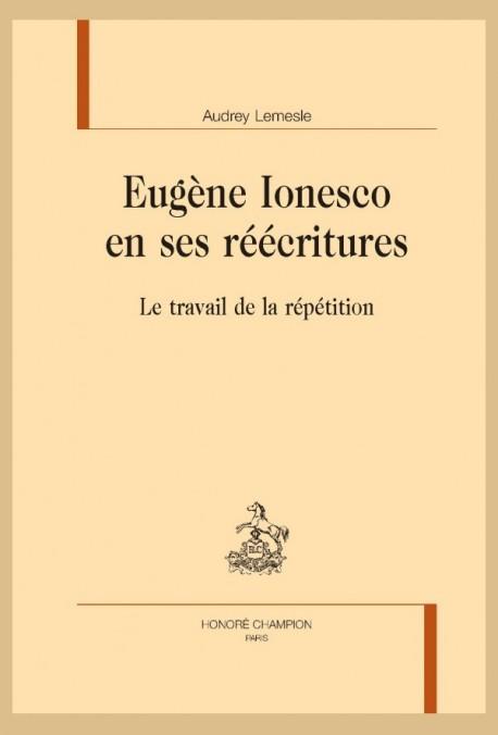 A. Lemesle, Eugène Ionesco en ses réécritures. Le travail de la répétition