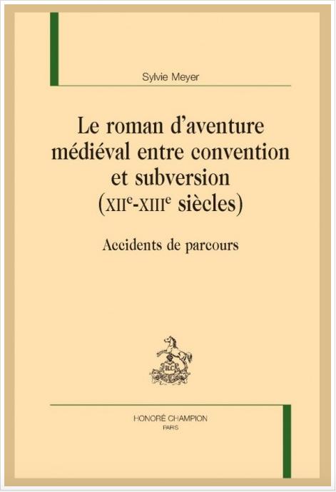 S. Meyer, Le roman d'aventure médiéval entre convention et subversion (XIIe-XIIIe siècles)