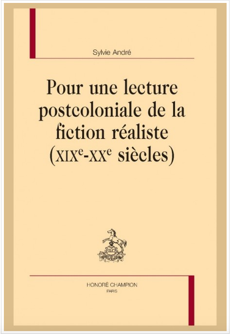 S. André, Pour une lecture postcoloniale de la fiction réaliste (XIXe-XXe siècles)
