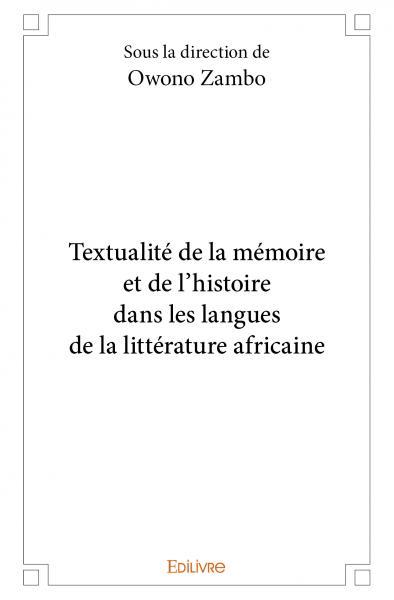 O. Zambo, dir., Textualité de la mémoire et de l'histoire dans les langues de la littérature africaine