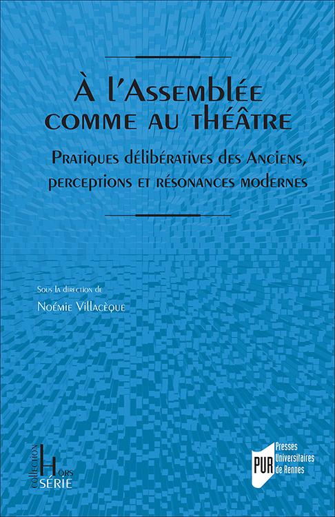 N. Villacèque (dir.), À l'Assemblée comme au théâtre. Pratiques délibératives des Anciens, perceptions et résonances modernes
