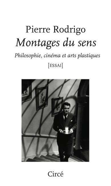 P. Rodrigo, Montages du sens. Philosophie, cinéma et arts plastiques