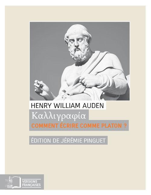 H. W. Auden, Kalligraphia. Comment écrire comme Platon ?