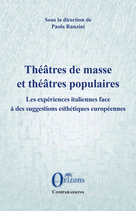 P. Ranzini (dir.), Théâtres de masse et théâtres populairesLes expériences italiennes face aux suggestions esthétiques européennes