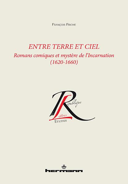 F. Friche, Entre terre et ciel. Romans comiques et mystère de l'Incarnation (1620-1660)