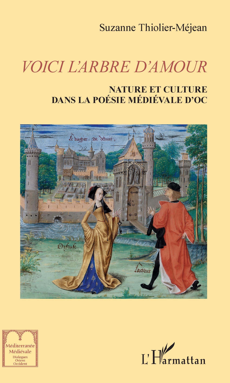 S. Thiolier-Mejean, Voici l'arbre d'amour - Nature et culture dans la poésie médiévale d'Oc