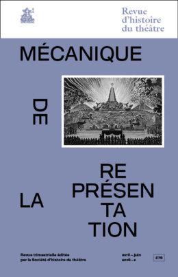 Revue d'Histoire du Théâtre, n° 278, Mécanique de la représentation. Machines et effets spéciaux sur les scènes européennes, XVe-XVIIIe siècles