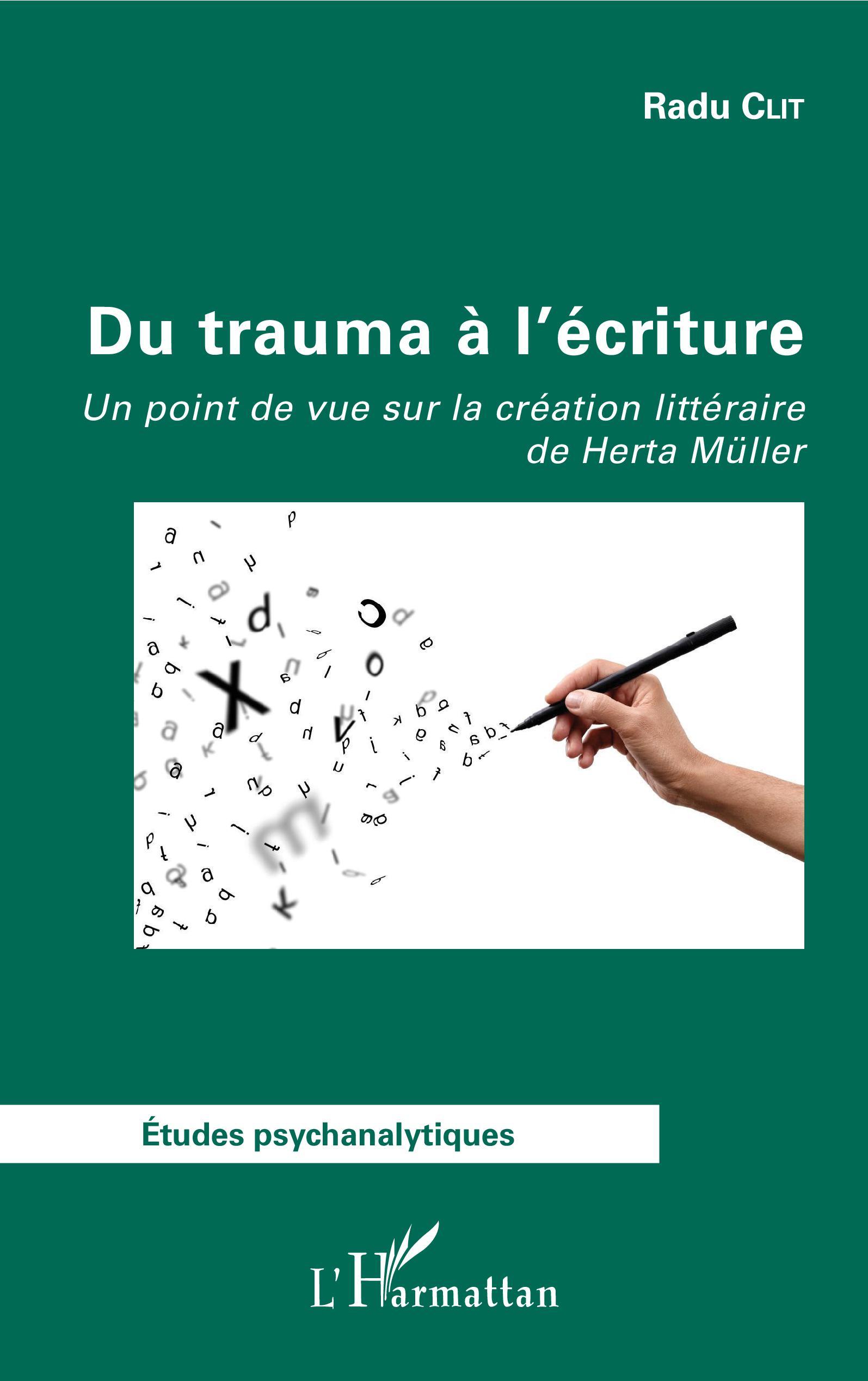 R. Clit, Du trauma à l'écriture - Un point de vue sur la création littéraire de Herta Müller