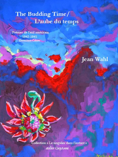 Jean Wahl, The Budding Time / L'aube du temps. Poèmes de l'exil américain, 1942-1945. Deuxième Cahier