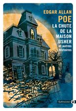Edgar Allan Poe, La Chute de la maison Usher et autres histoires.