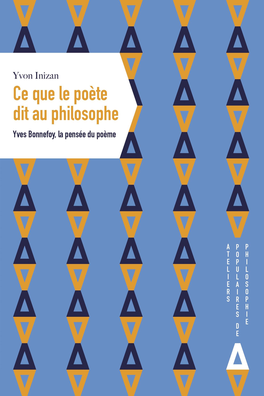 Y. Inizan, Ce que le poète dit au philosophe, Yves Bonnefoy, la pensée du poème