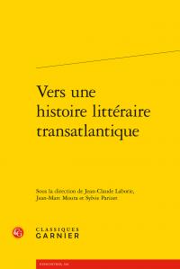 Vers une histoire littéraire transatlantique, ouvrage collectif sous la dir. Laborie (Jean-Claude), Moura (Jean-Marc), Parizet (Sylvie).