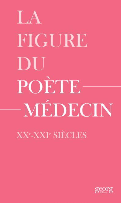 A. Wenger, J. Knebusch, M. Diaz, Th. Augais (dir.), La figure du poète-médecin XXe-XXIe s.