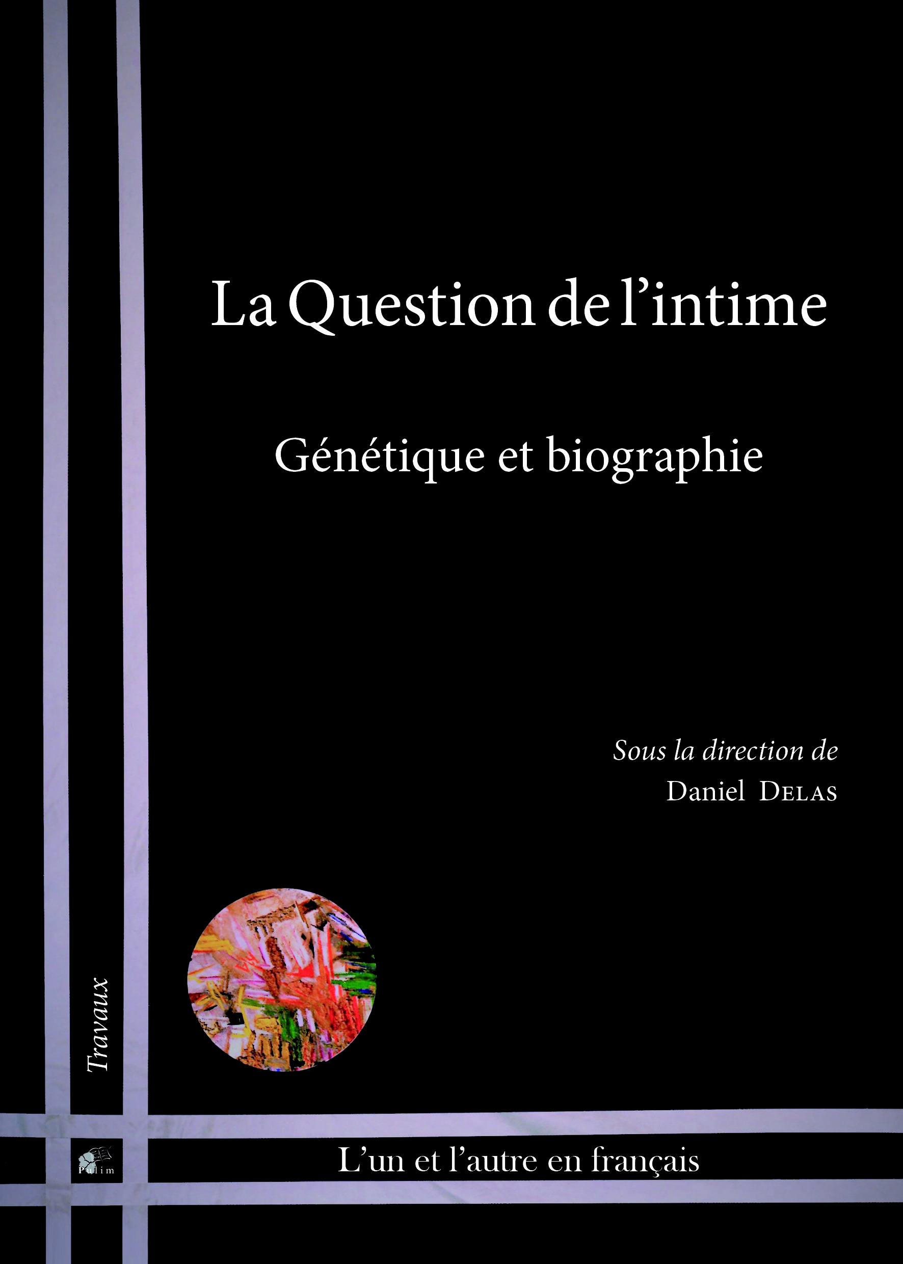 D. Delas (dir.), La question de l'intime. Génétique et biographie