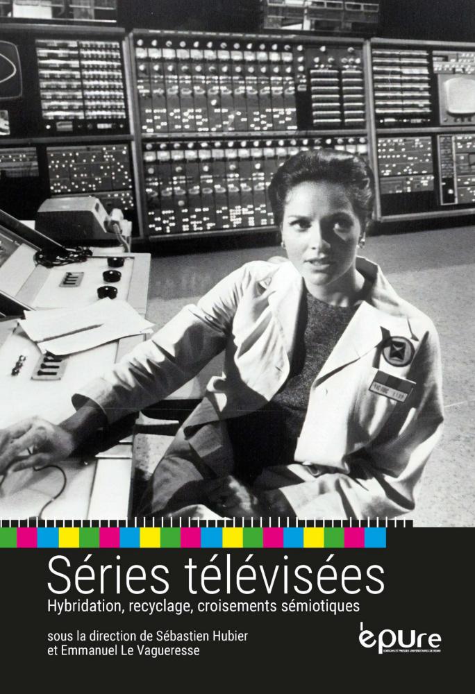 S. Hubier, E. Le Vagueresse (dir.), Séries télévisées. Hybridation, recyclages, croisements sémiotiques