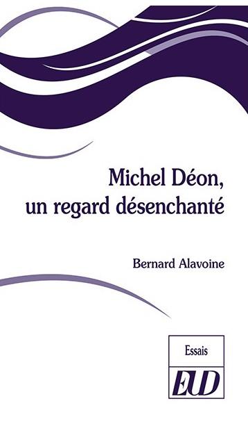 B. Alavoine, Michel Déon. Un regard désenchanté