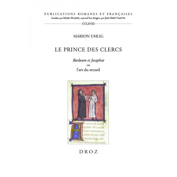 M. Uhlig, Le prince des clercs. Barlaam et Josaphat ou l'art du recueil