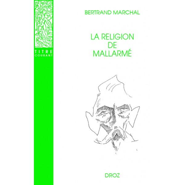 B. Marchal, La religion de Mallarmé (nouvelle édition revue et corrigée)