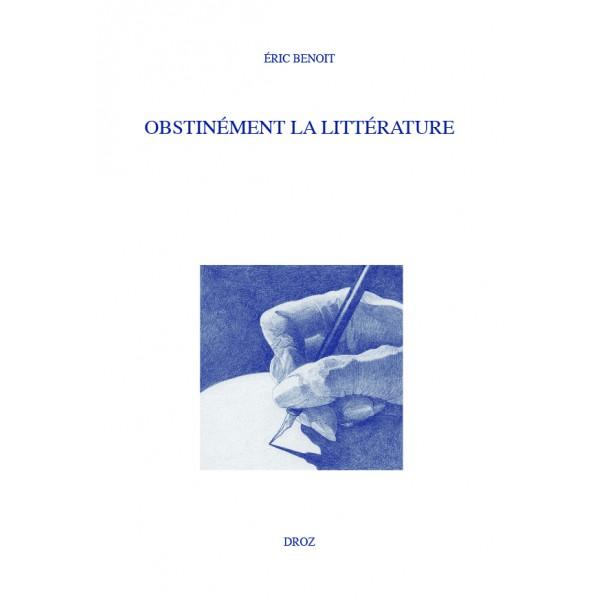 É. Benoit, Obstinément la littérature. Histoire des Idées et Critique Littéraire
