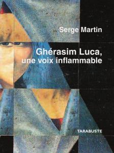 S. Martin, Ghérasim Luca, une voix inflammable