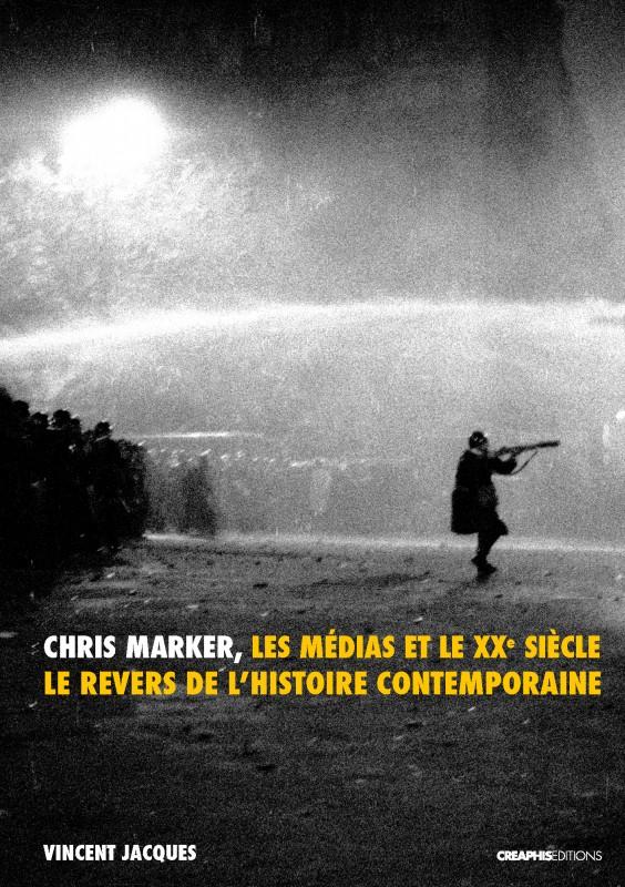 V. Jacques, Chris Marker, les médias et le XXe siècle. Le revers de l'histoire contemporaine