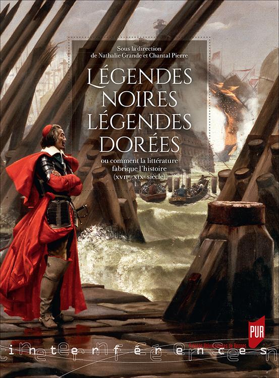 N. Grande & Ch. Pierre (dir.),Légendes noires, légendes dorées,ou comment la littérature fabrique l'histoire (XVIIe-XIXe siècle)