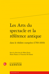 M. Fazio, P. Frantz, V. De Santis (dir.), Les Arts du spectacle et la référence antique dans le théâtre européen (1760-1830)