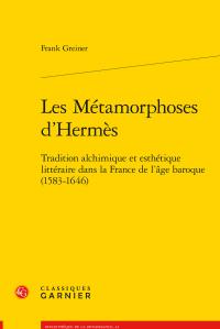 F. Greiner, Les Métamorphoses d'Hermès. Tradition alchimique et esthétique littéraire dans la France de l'âge baroque (1583-1646)