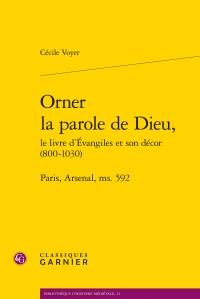 C. Voyer, Orner la parole de Dieu, le livre d'Évangiles et son décor (800-1030). Paris, Arsenal, ms. 592