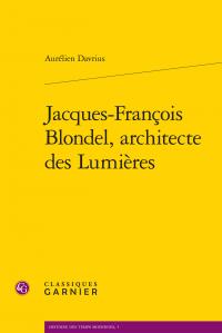 Davrius (Aurélien), Jacques-François Blondel, architecte des Lumières