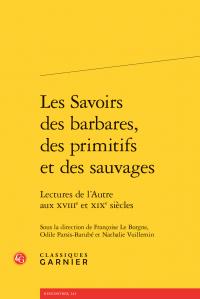 F. Le Borgne, O. Parsis-Barubé, N. Vuillemin (dir.), Les Savoirs des barbares, des primitifs et des sauvages. Lectures de l'Autre aux XVIIIe et XIXe s.