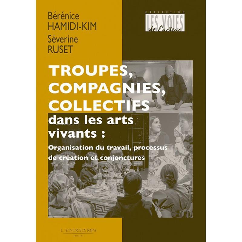 B. Hamidi-Kim et S. Ruset, Troupes, compagnies, collectifs dans les arts vivants. Organisation du travail, processus de création et conjonctures