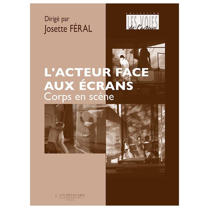 J. Féral (dir.), L'Acteur face aux écrans. Corps en scène