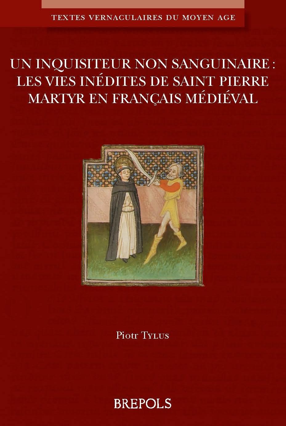 Un inquisiteur non sanguinaire : les Vies inédites de saint Pierre Martyr en français médiéval (P. Tylus éd.)