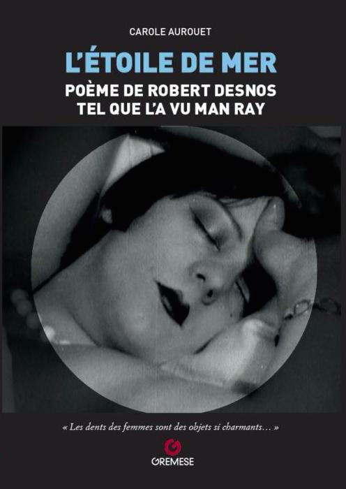 C. Aurouet, L'Etoile de mer, poème de Robert Desnos tel que l'a vu Man Ray