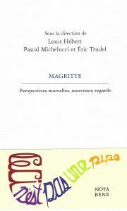 L. Hébert, P. Michelucci et E.Trudel (dir.), Magritte. Perspectives nouvelles, nouveaux regards