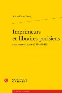 M-C. Bosq, Imprimeurs et libraires parisiens sous surveillance (1814-1848)