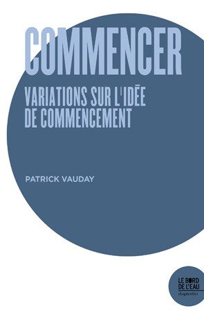 P. Vauday, Commencer. Variations sur l'idée de commencement