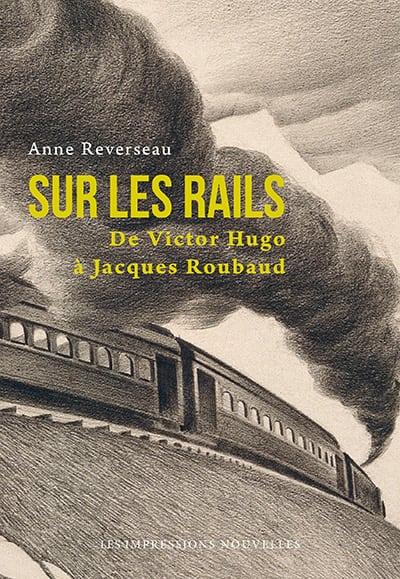A. Reverseau, Sur les rails. De Victor Hugo à Jacques Roubaud