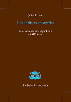 J. Pasteur, Les Héritiers contrariés. Essai sur le spirituel républicain au XIXe siècle
