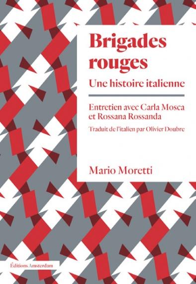 M.Moretti, Brigades rouges. Une histoire italienne. Entretien avec C.Mosca et R.Rossanda