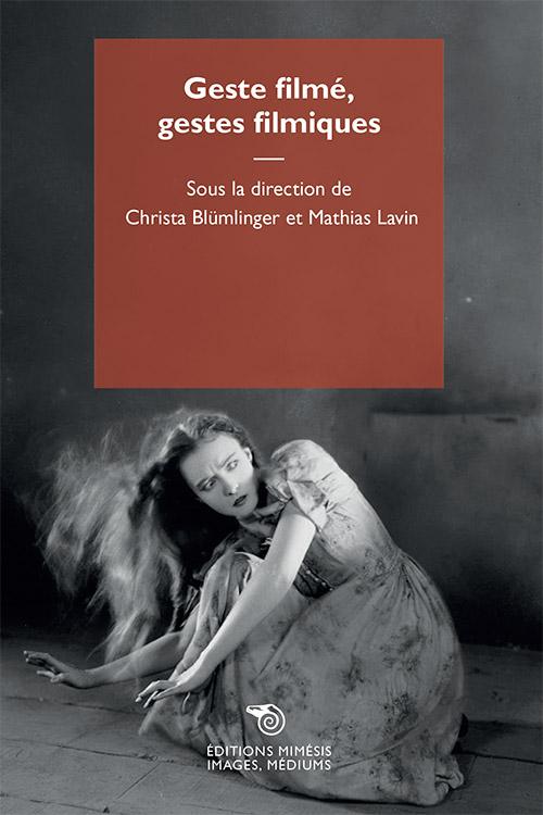 C. Blümlinger et M.Lavin (dir.), Geste filmé, gestes filmiques