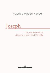 M-R. Hayoun, Joseph. Un jeune Hébreu devenu vice-roi d'Égypte