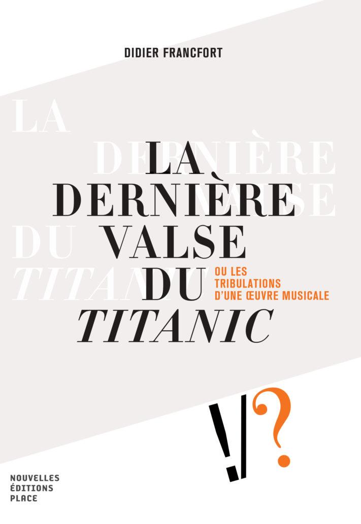D. Francfort, La dernière valse du Titanic ou les tribulations d'une oeuvre musicale