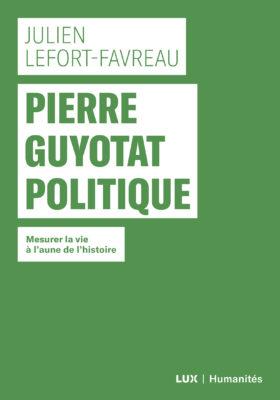 J. Lefort-Favreau, Pierre Guyotat politique. Mesurer la vie à l'aune de l'histoire