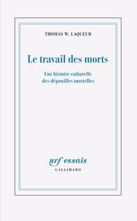 T. Laqueur, Le travail des morts. Une histoire culturelle des dépouilles mortelles