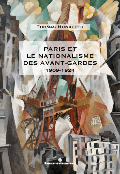 Thomas Hunkeler, Paris et le nationalisme des avant-gardes, 1909-1924