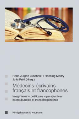 J. Pröll, H.-J. Lüsebrink, H. Madry (dir.): Médecins-écrivains français et francopohones : imaginaires - poétiques - perspectives interculturelles et transdisciplinaires