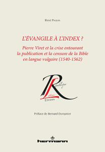 R. Paquin, L'Évangile à l'Index ? Pierre Viret et la crise entourant la publication et la censure de la Bible en langue vulgaire (1542-1562)