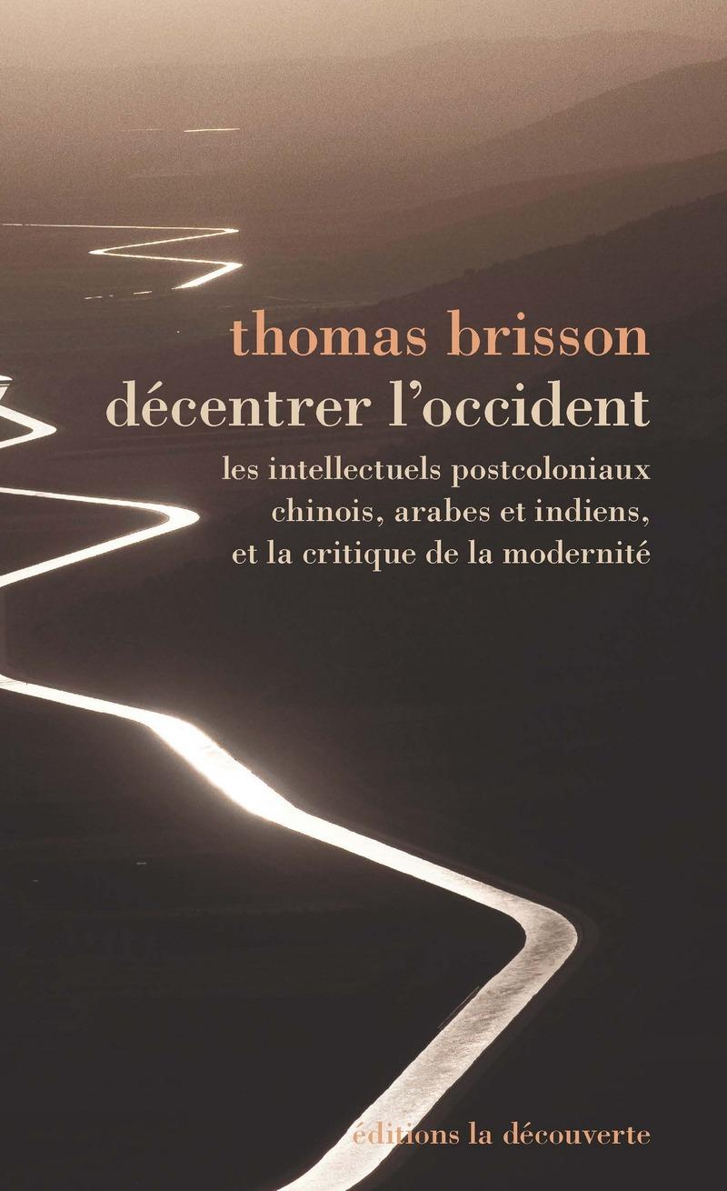T. Brisson, Décentrer l'Occident. Les intellectuels postcoloniaux, chinois, indiens et arabes, et la critique de la modernité